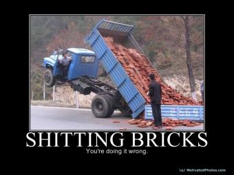 Shitting bricks - You're doing it wrong!